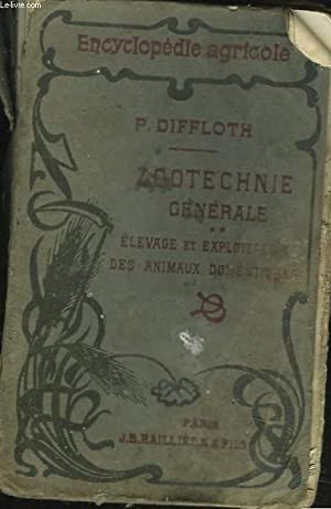 ZOOTECHNIE GENERALE. II. ELEVAGE ET EXPLOITATION DES ANIMAUX DOMESTIQUES: P. DIFFLOTH