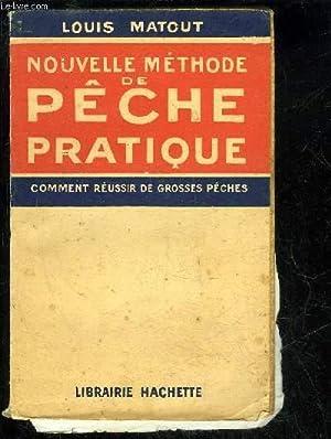 NOUVELLE METHODE DE PECHE PRATIQUE - COMMENT REUSSIR DE GROSSES PECHES: MATOUT LOUIS