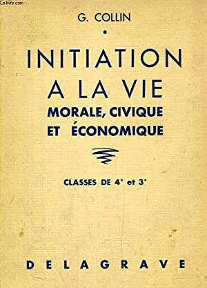 INITIATION A LA VIE MORALE, CIVIQUE, ET ECONOMIQUE, CLASSES DE 4e ET 3e: COLLIN G.