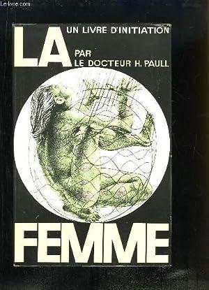 La Femme. Un traité complet d'initiation: Dr PAULL Hermann, revu par le Dr POLLAK Kurt.