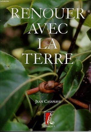 RENOUER AVEC LA TERRE: CASANAVE JEAN