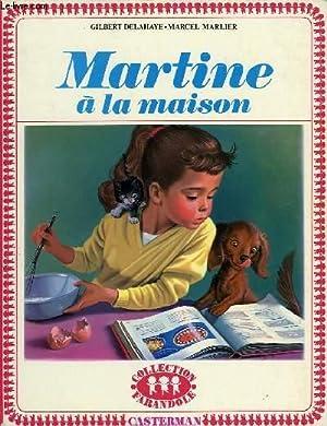 MARTINE A LA MAISON: DELAHAYE GILBERT, MARLIER