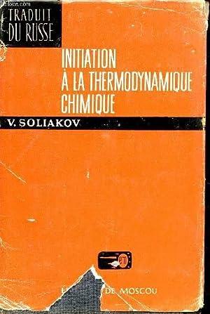 INITIATION A LA THERMODYNAMIQUE CHIMIQUE.: SOLIAKOV V.