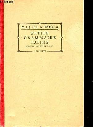 PETITE GRAMMAIRE LATINE - CLASSES DE 6è: MAQUET ET ROGER