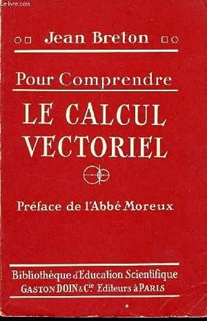 POUR COMPRENDRE LE CALCUL VECTORIEL / COLLECTION: BRETON JEAN