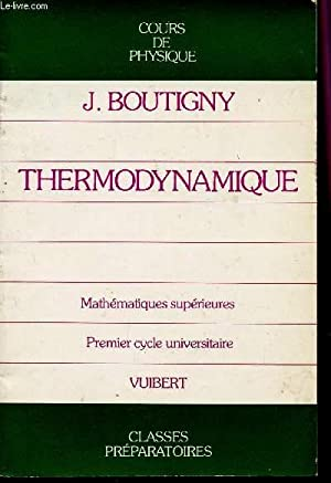 THERMODYNAMIQUE - MATHEMATIQUES SUPERIEURS - PREMIER CYCLE UNIVERSITAIRE / CLASSES PREPARATOIRES.: ...