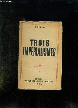 TROIS IMPERIALISMES.: SEREAU R.