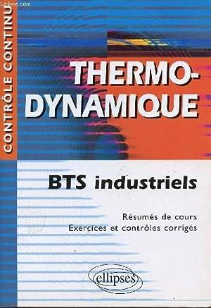 THERMODYNAMIQUE / BTS INDUSTRIELS / RESUMES DE COURS - EXERCICES ET CONTROLES CORRIGES / COLLECTION...