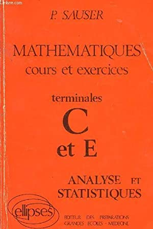 MATHEMATIQUES - COURS ET EXERCICES / TERMINALES C ET E - ANALYSE ET STATISTIQUES.: SAUZER P.