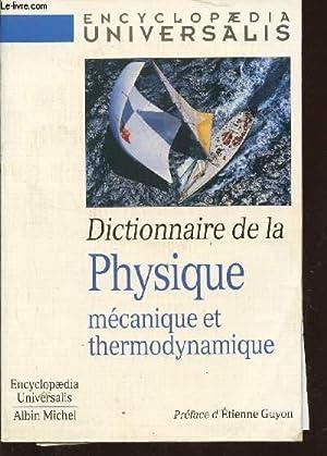 DICTIONNAIRE DE LA PHYSIQUE MECANIQUE ET THERMODYNAMIQUE / ENCYCLOPEDIA UNIVERSALIS.: ...