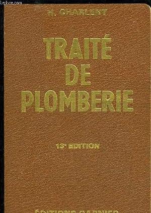 TRAITE PRATIQUE DE PLOMBERIE ET D'INSTALLATION SANITAIRE - 13E EDITION: CHARLENT H.