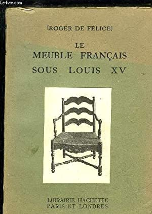 LE MEUBLE FRANCAIS SOUS LOUIS XV: DE FELICE ROGER