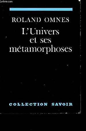 L'UNIVERS ET SES METAMORPHOSES / COLLECTION SAVOIR.: OMNES ROLAND