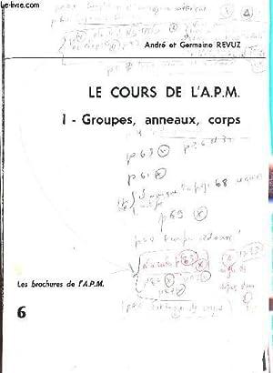 LE COURS DE L'A.P.M. / GROUPES, ANNEAUX, CORPS.: REVUZ ANDRE ET GERMAINE