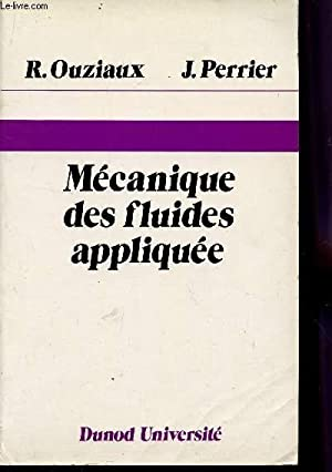 MECANIQUE DES FLUIDES APPLIQUEES / 3è EDITION.: OUZIAUX R. / PERRIER J.
