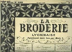 La Broderie Lyonnaise, N°629 - 30e année: GRANJARD Petrus & COLLECTIF