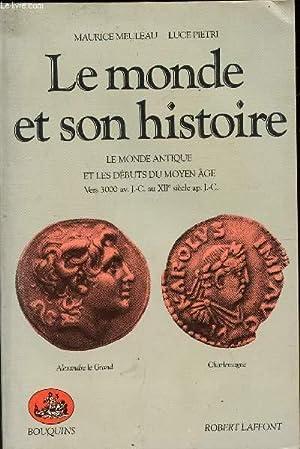LE MONDE ET SON HISTOIRE / LE MONDE ANIQUE ET LES DEBUTS DE MOYEN AGE VERS 1300 av J.C. AU XII...