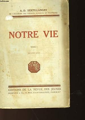 NOTRE VIE - TOME I: SERTILLANGES A.D.