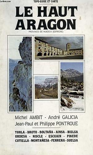 LE HAUT ARAGON, PROVINCE DE HUESCA (ESPAGNE): AMBIT MICHEL, GALICIA ANDRE, PONTROUE J.-P. & Ph.