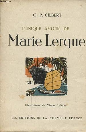L UNIQUE AMOUR DE MARIE LERQUE: O. P. GILBERT