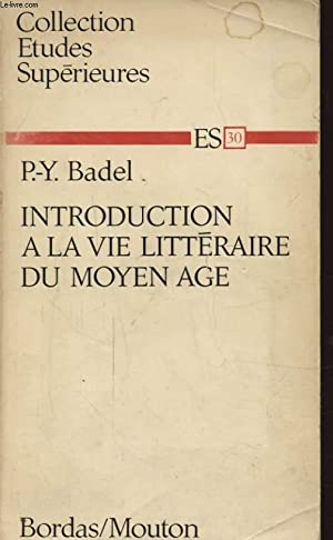 INTRODUCTION A LA VIE LITTERAIRE DU MOYEN AGE: P. Y. BADEL