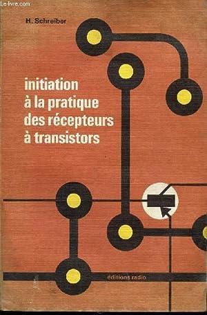 INITIATION A LA PRATIQUE DES RECPETION A TRANSISTORS / QUATRIEME EDITION.: SCHREIBER H.
