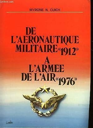"""DE L'AERONAUTIQUE MILITAIRE """"1912"""" A L'ARMEE DE L'AIR """"1976"""": ..."""