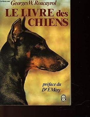 LE LIVRE DES CHIENS: ROUCAYROL GEORGES W.