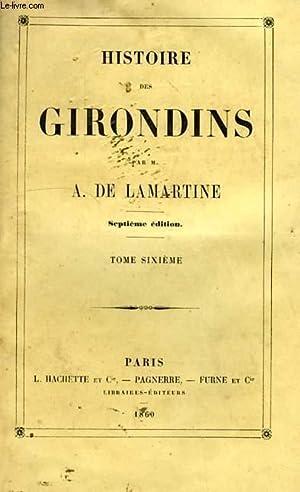 HISTOIRE DES GIRONDINS, TOME VI: LAMARTINE A. DE