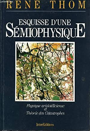 ESQUISSE D'UNE SEMIOPHYSIQUE / PHYSIQUE ARISTOLELICIENNE ET THEORIE DES CATASTROPHES.: ...
