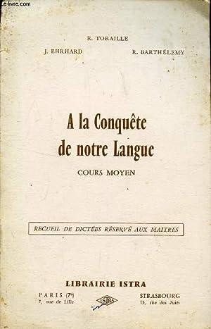 A LA CONQUETE DE NOTRE LANGUE - COURS MOYEN / RECUEIL DE DICTEES RESERVE AUX MAITRES.: ...