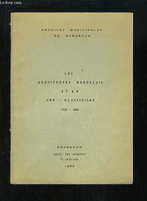 Les Architectes Bordelais et le Néo-Classicisme 1770 - 1850. Les sources de l'histoire ...