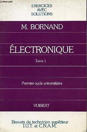 ELECTRONIQUE - TOME 1 / PREMIER CYCLE UNIVERSITAIRE / EXERCICES ET SOLUTIONS.: BORNAND M.