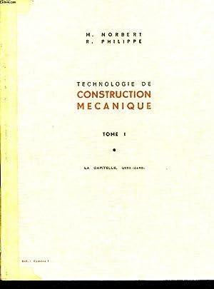 TECHNOLOGIE DE CONSTRUCTION MECANIQUE - TOME 1: NORBERT M. - PHILIPPE R.