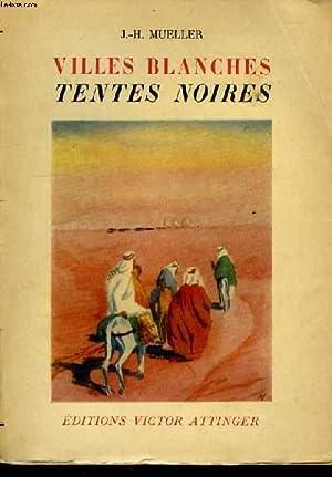 VILLES BLANCHES TENTES NOIRES.: MUELLER J-H