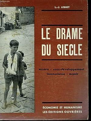LE DRAME DU SIECLE. Misère, Sous-Développement, Inconscience, Espoir.: L.-J. LEBRET