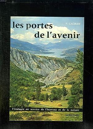 LES PORTES DE L AVENIR. L ECOLOGIE AU SERVICE DE L HOMME ET DE LA NATURE.: CACHAN PIERRE.