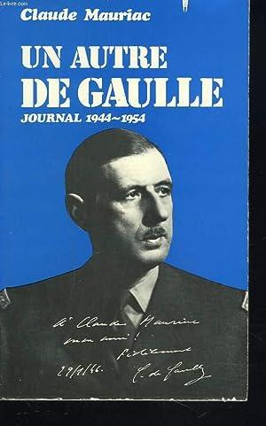 UN AUTRE DE GAULLE. JOURNAL 1944-1954.: CLAUDE MAURIAC