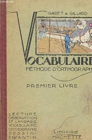 VOCABULAIRE - METHODE D'ORTHOGRAPHE - PREMIER LIVRE: GABET / GILLARD