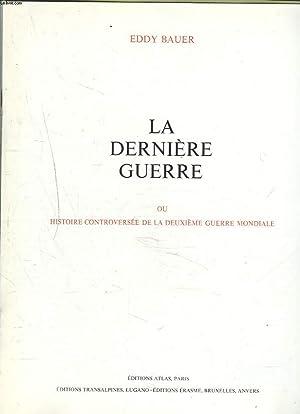 LA DERNIERE GUERRE ou HISTOIRE CONTROVERSEE DE LA DEUXIME GUERRE MONDIALE. TOME I.: EDDY BAUER