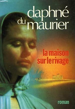 LA MAISON SUR LE RIVAGE: MAURIER DAPHNE DU