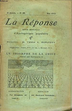 LA REPONSE. REVUE MENSUELLE D'APOLOGETIQUE POPULAIRE. N°89, MAI 1915. LE TRIOMPHE DE LA CROIX ...