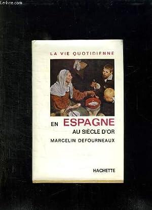 LA VIE QUOTIDIENNE EN ESPAGNE AU SIECLE D OR.: DEFOURNEAUX MARCELIN.