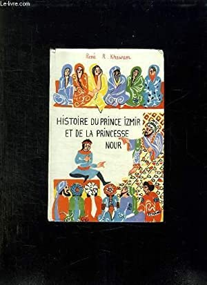 HISTOIRE DU PRINCE IZMIR ET DE LA PRINCESSE NOUR.: KHAWAM R.