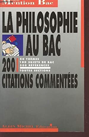 LA PHILOSOPHIE AU BAC - 200 CITATIONS COMMENTEES - TOUTES SECTIONS/ COLLECTION MENTION BAC.: ...
