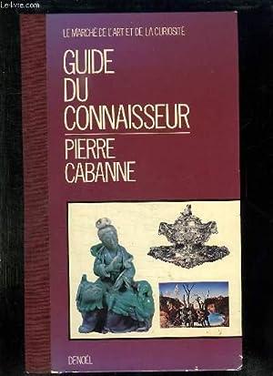 GUIDE DU CONNAISSEUR. LE MARCHE DE L ART ET DE LA CURIOSITE.: CABANNE PIERRE.