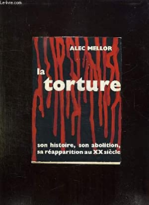 LA TORTURE. SON HISTOIRE, SON ABOLITION, SA: MELLOR ALEC.