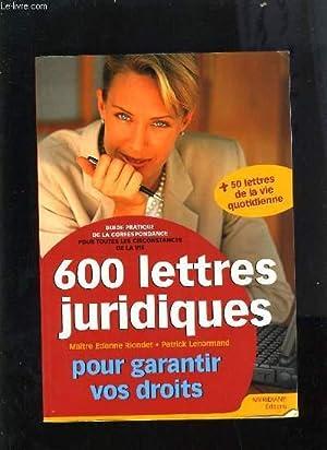 600 LETTRES JURIDIQUES POUR GARANTIR VOS DROITS - GUIDE PRATIQUE DE LA CORRESPONDANCE POUR TOUTES ...