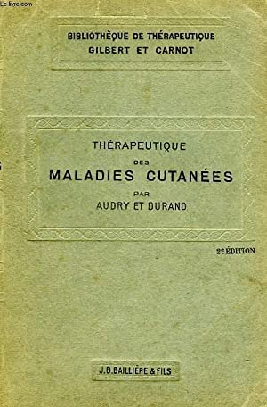 THERAPEUTIQUE DES MALADIES CUTANEES: AUDRY Pr, DURAND