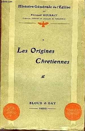 HISTOIRE GENERALE DE L'EGLISE, TOME I, LES ORIGINES CHRETIENNES: MOURRET FERNAND